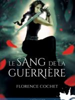 Le sang de la guerrière - Florence Cochet