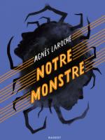 Notre monstre - Agnès Laroche - Rageot